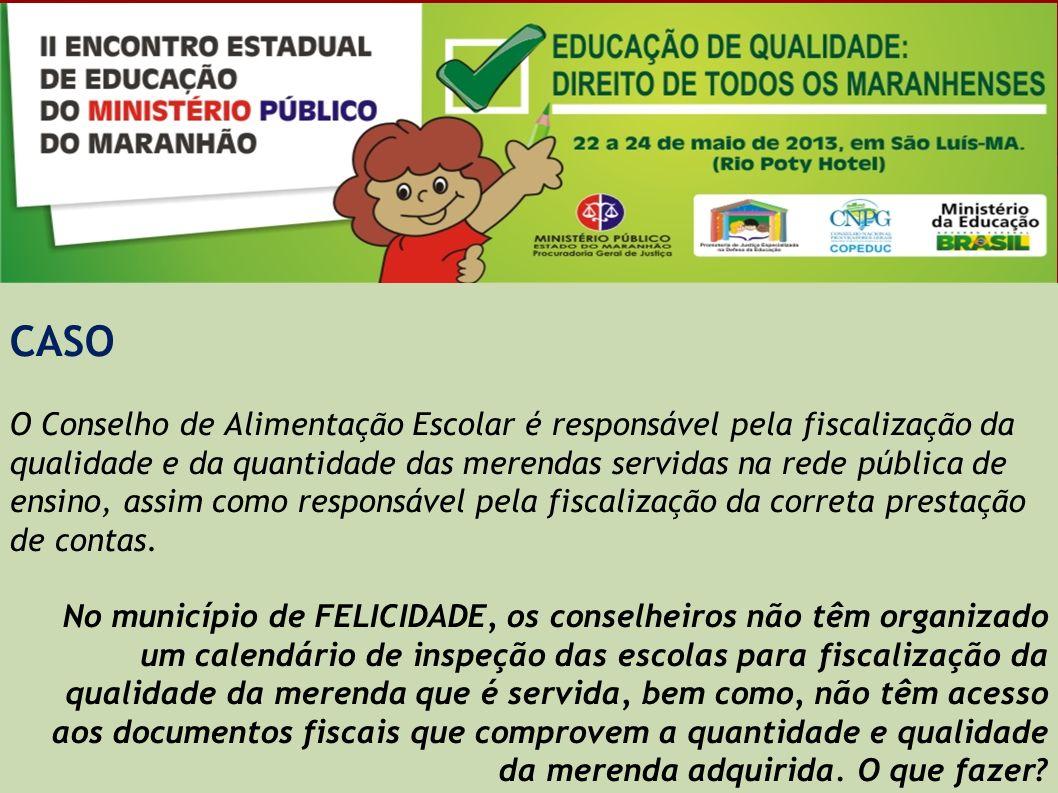 CASO O Conselho de Alimentação Escolar é responsável pela fiscalização da qualidade e da quantidade das merendas servidas na rede pública de ensino, a
