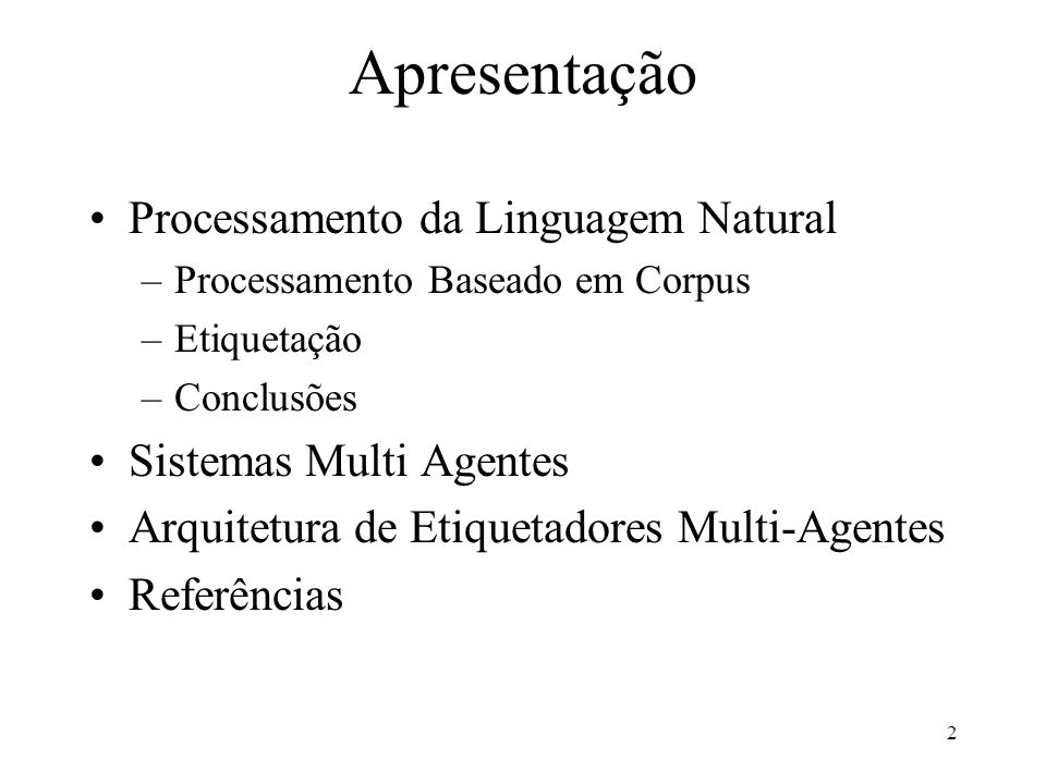 2 Apresentação Processamento da Linguagem Natural –Processamento Baseado em Corpus –Etiquetação –Conclusões Sistemas Multi Agentes Arquitetura de Etiq