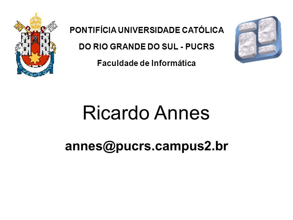 annes@pucrs.campus2.br PONTIFÍCIA UNIVERSIDADE CATÓLICA DO RIO GRANDE DO SUL - PUCRS Faculdade de Informática Ricardo Annes