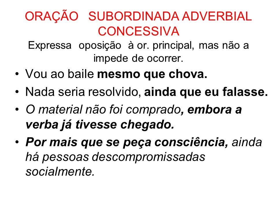 ORAÇÃO SUBORDINADA ADVERBIAL CONDICIONAL Traz uma condição da qual a or.
