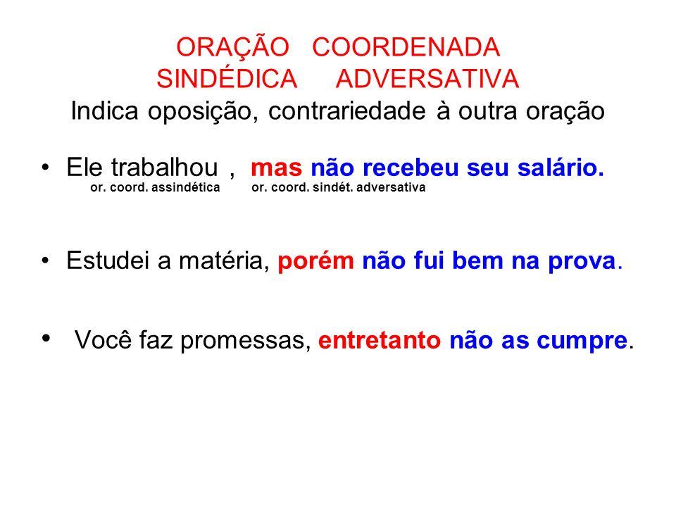 ORAÇÃO COORDENADA SINDÉDICA ALTERNATIVA Indica alternância, opção, escolha Ou Renata estuda, ou Renata trabalha.
