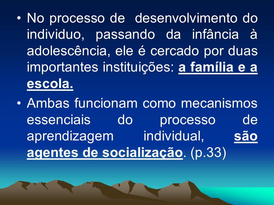 No processo de desenvolvimento do individuo, passando da infância à adolescência, ele é cercado por duas importantes instituições: a família e a escol