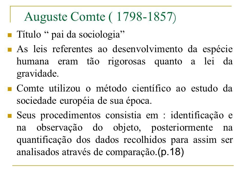 Auguste Comte ( 1798-1857 ) Título pai da sociologia As leis referentes ao desenvolvimento da espécie humana eram tão rigorosas quanto a lei da gravid