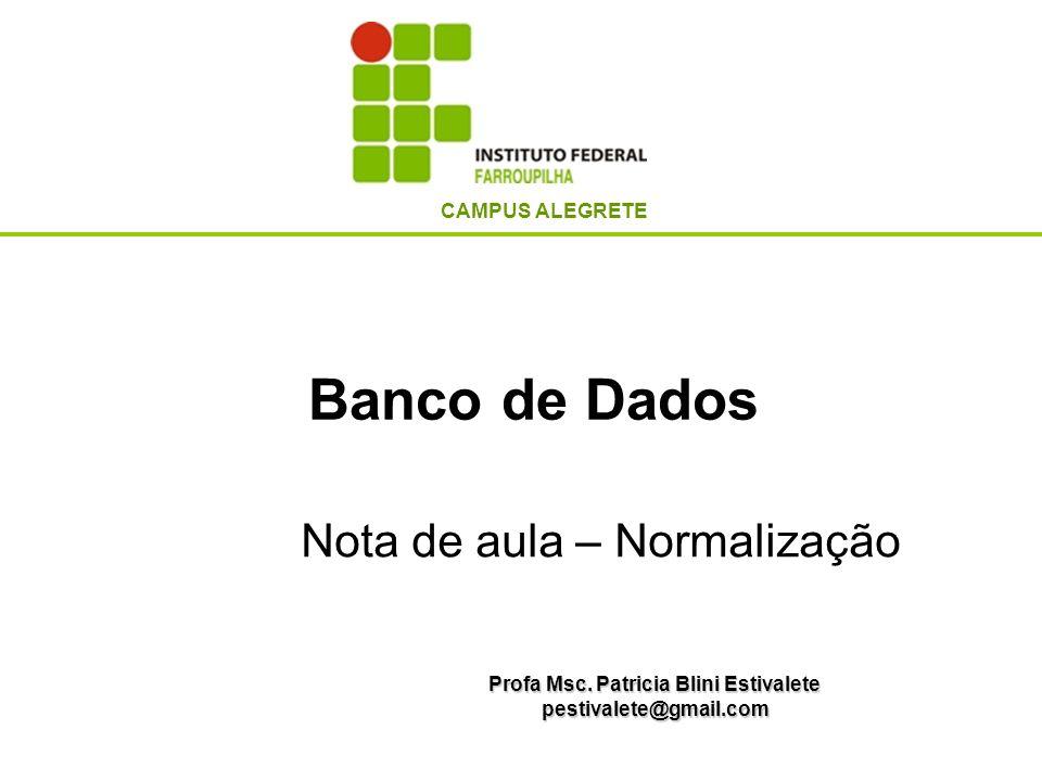 Banco de Dados Profa Msc. Patricia Blini Estivalete pestivalete@gmail.com CAMPUS ALEGRETE Nota de aula – Normalização