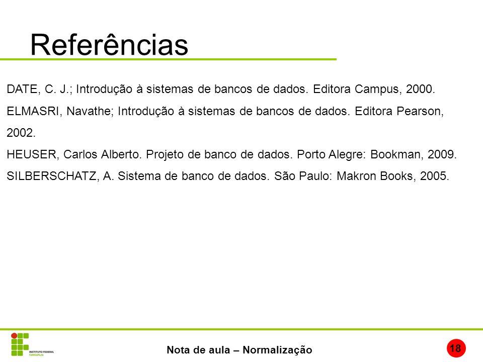 Referências 18 Nota de aula – Normalização DATE, C. J.; Introdução à sistemas de bancos de dados. Editora Campus, 2000. ELMASRI, Navathe; Introdução à