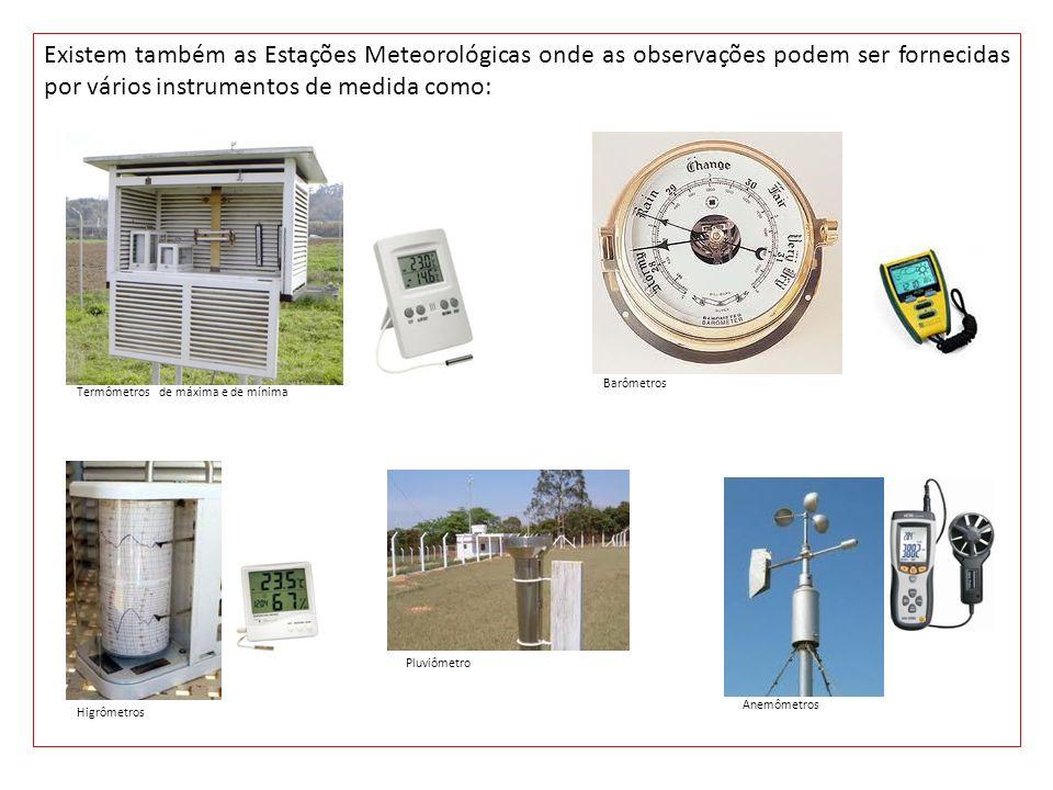 Existem também as Estações Meteorológicas onde as observações podem ser fornecidas por vários instrumentos de medida como: Termômetros de máxima e de