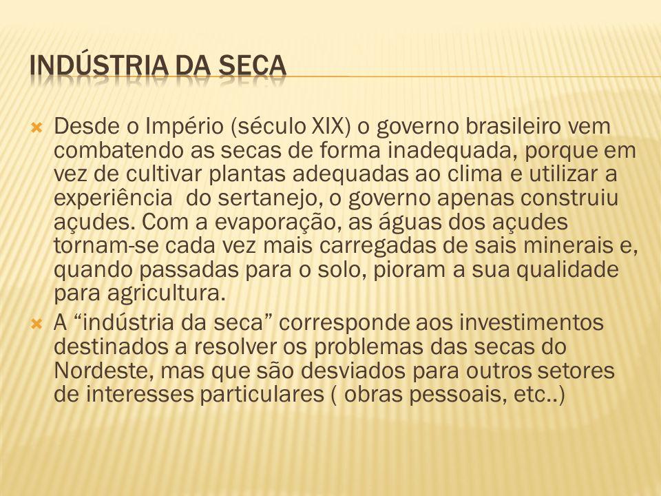 Desde o Império (século XIX) o governo brasileiro vem combatendo as secas de forma inadequada, porque em vez de cultivar plantas adequadas ao clima e