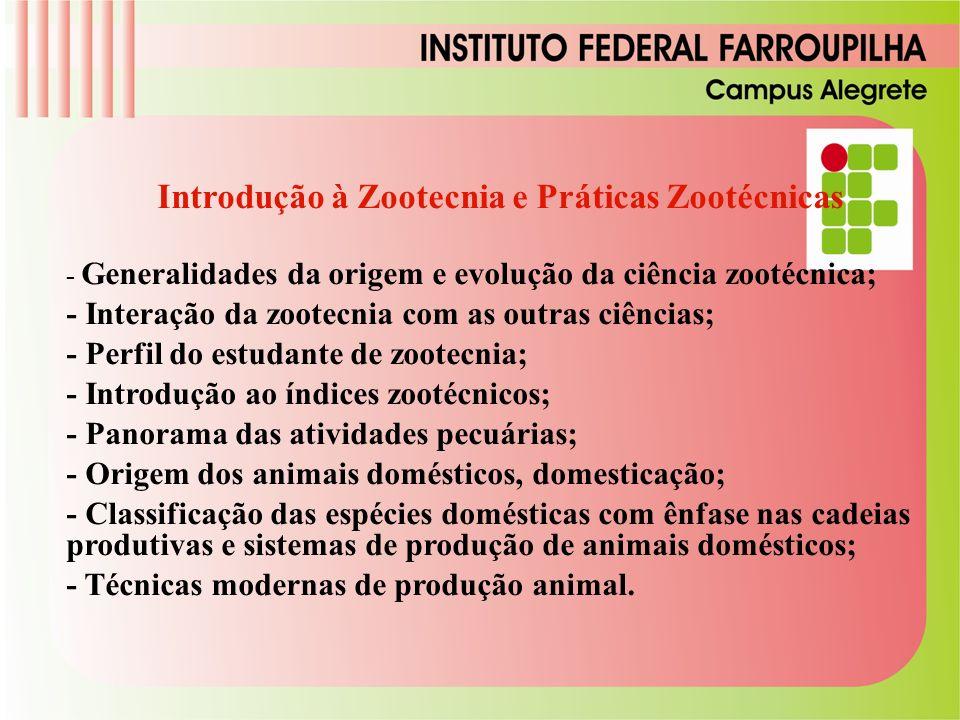 Introdução à Zootecnia e Práticas Zootécnicas - Generalidades da origem e evolução da ciência zootécnica; - Interação da zootecnia com as outras ciênc