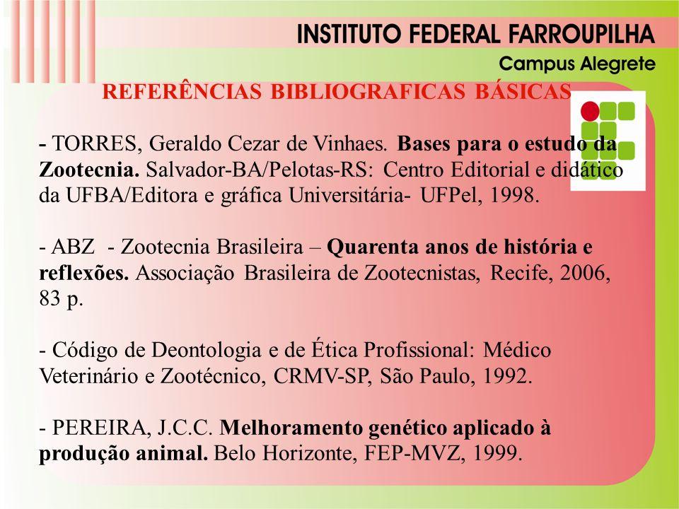 REFERÊNCIAS BIBLIOGRAFICAS BÁSICAS - TORRES, Geraldo Cezar de Vinhaes. Bases para o estudo da Zootecnia. Salvador-BA/Pelotas-RS: Centro Editorial e di