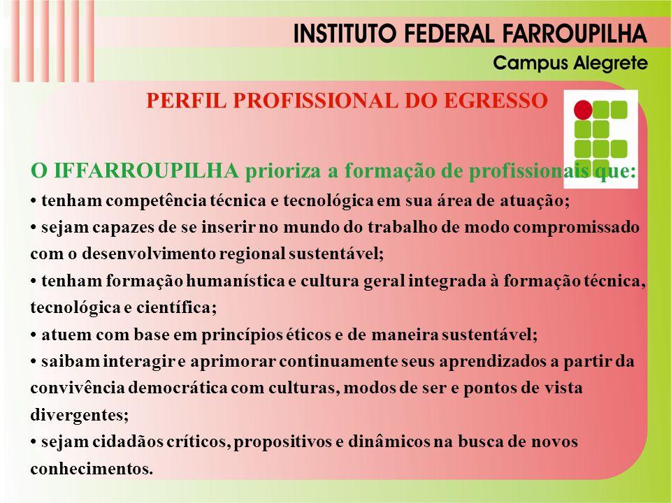 PERFIL PROFISSIONAL DO EGRESSO O IFFARROUPILHA prioriza a formação de profissionais que: tenham competência técnica e tecnológica em sua área de atuaç