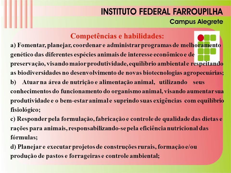 Competências e habilidades: a) Fomentar, planejar, coordenar e administrar programas de melhoramento genético das diferentes espécies animais de inter