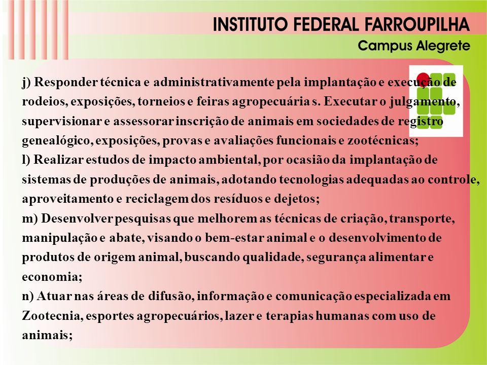 j) Responder técnica e administrativamente pela implantação e execução de rodeios, exposições, torneios e feiras agropecuária s. Executar o julgamento