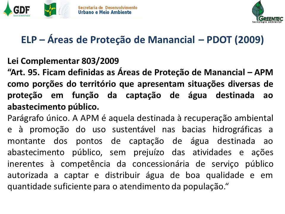 ELP – Áreas de Proteção de Manancial – PDOT (2009) Lei Complementar 803/2009 Art. 95. Ficam definidas as Áreas de Proteção de Manancial – APM como por