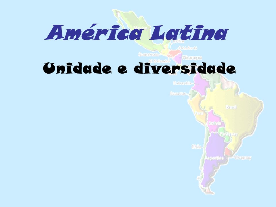 América Latina Unidade e diversidade