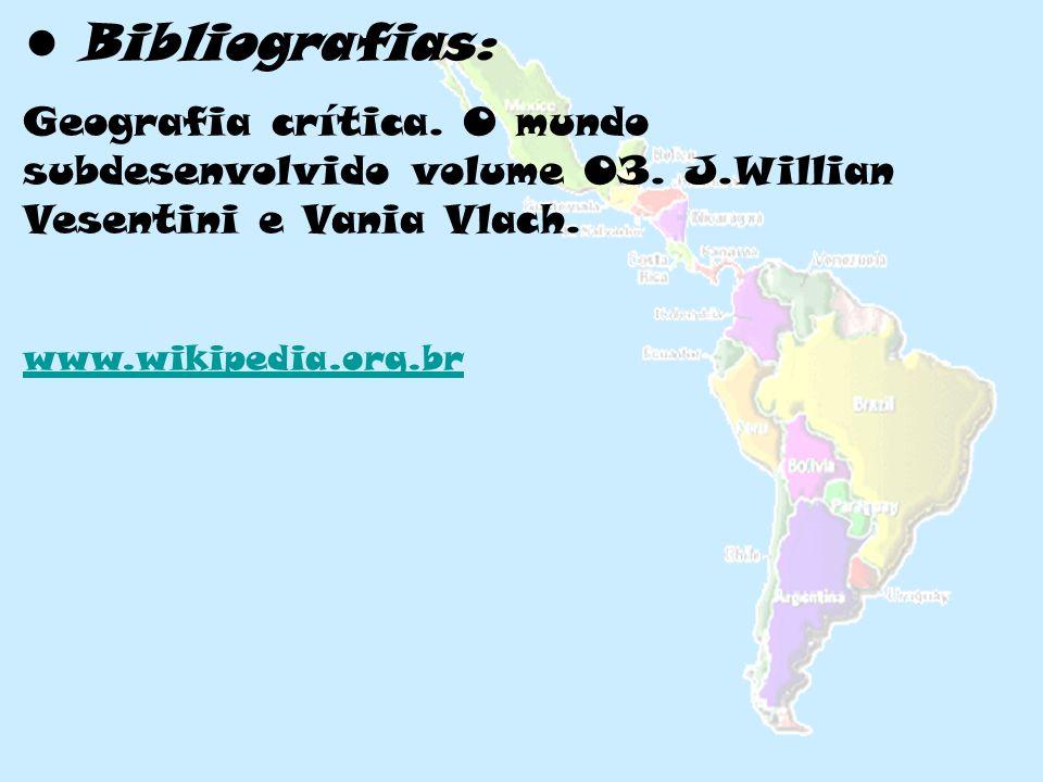 Bibliografias: Geografia crítica. O mundo subdesenvolvido volume 03. J.Willian Vesentini e Vania Vlach. www.wikipedia.org.br