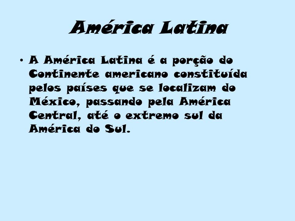 América Latina A América Latina é a porção do Continente americano constituída pelos países que se localizam do México, passando pela América Central,