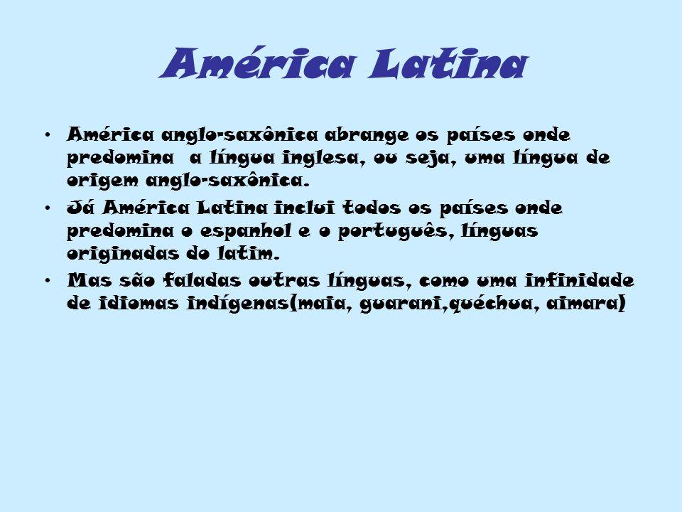 América Latina América anglo-saxônica abrange os países onde predomina a língua inglesa, ou seja, uma língua de origem anglo-saxônica. Já América Lati
