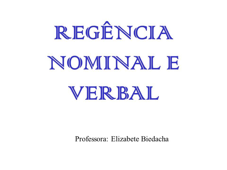 REGÊNCIA NOMINAL E VERBAL Professora: Elizabete Biedacha