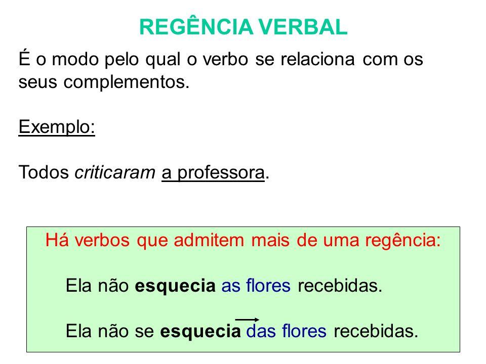 REGÊNCIA VERBAL É o modo pelo qual o verbo se relaciona com os seus complementos. Exemplo: Todos criticaram a professora. Há verbos que admitem mais d