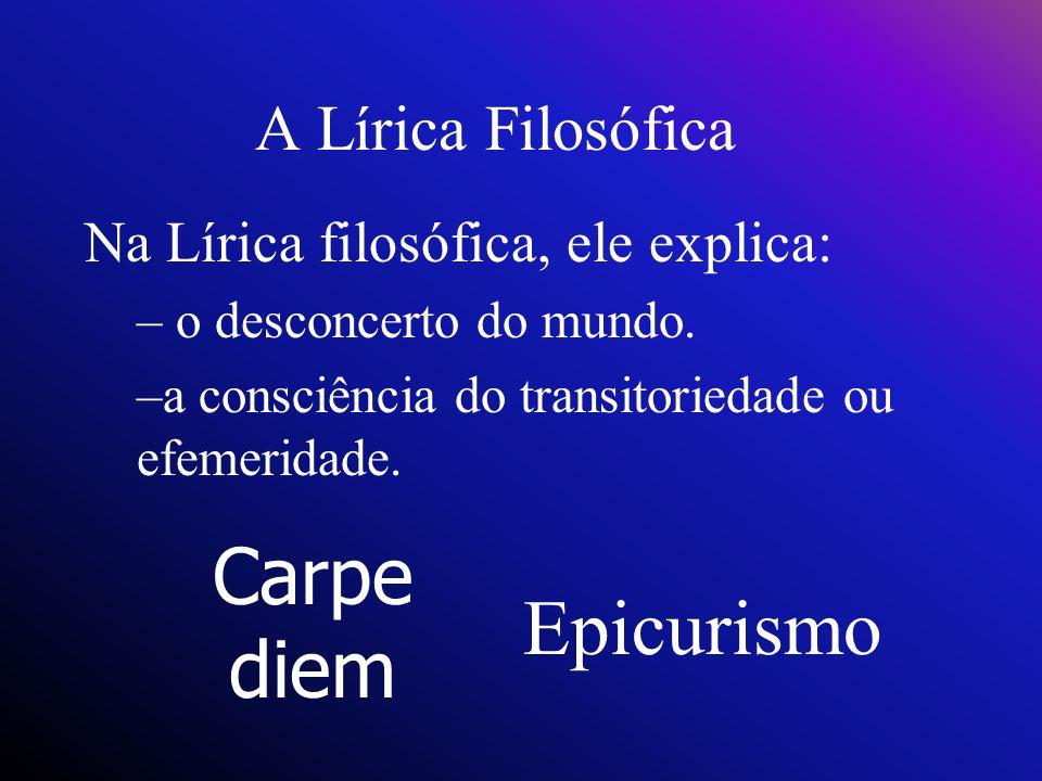Doutrina do filósofo grego Epicuro, segundo a qual a felicidade reside no aproveitamento dos prazeres materiais que a vida oferece.