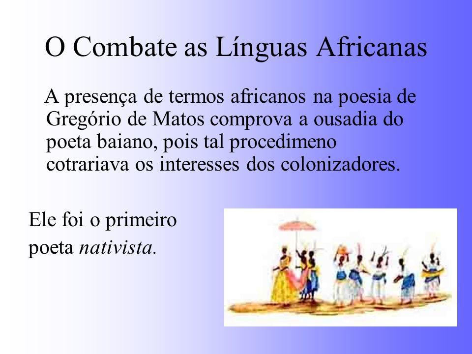 O Combate as Línguas Africanas A presença de termos africanos na poesia de Gregório de Matos comprova a ousadia do poeta baiano, pois tal procedimeno