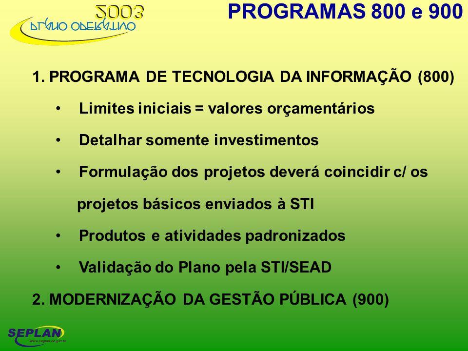 1. PROGRAMA DE TECNOLOGIA DA INFORMAÇÃO (800) Limites iniciais = valores orçamentários Detalhar somente investimentos Formulação dos projetos deverá c