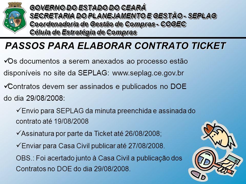 PASSOS PARA ELABORAR CONTRATO TICKET Os documentos a serem anexados ao processo estão disponíveis no site da SEPLAG: www.seplag.ce.gov.br Contratos de