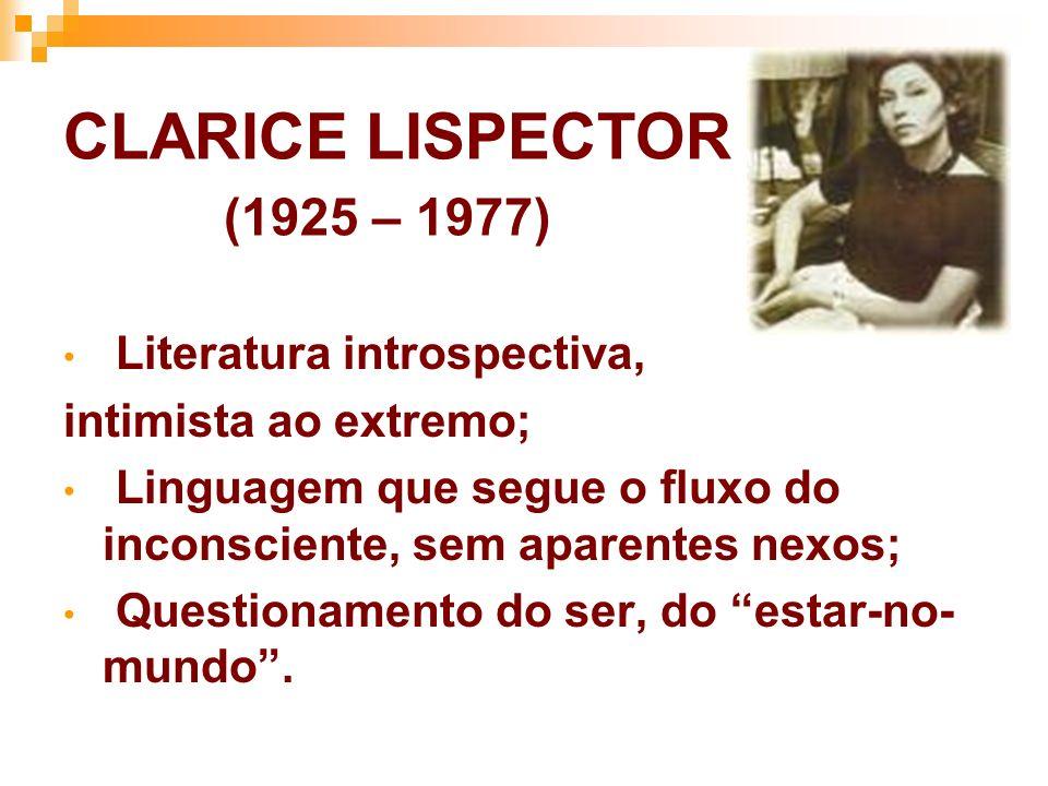 CLARICE LISPECTOR (1925 – 1977) Literatura introspectiva, intimista ao extremo; Linguagem que segue o fluxo do inconsciente, sem aparentes nexos; Ques