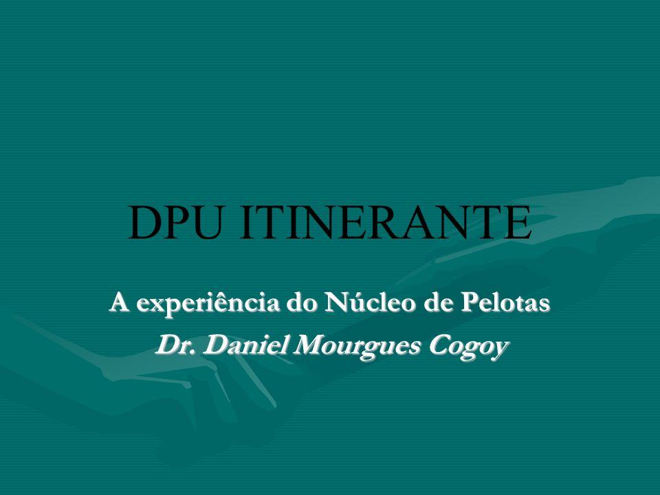 DPU ITINERANTE A experiência do Núcleo de Pelotas Dr. Daniel Mourgues Cogoy