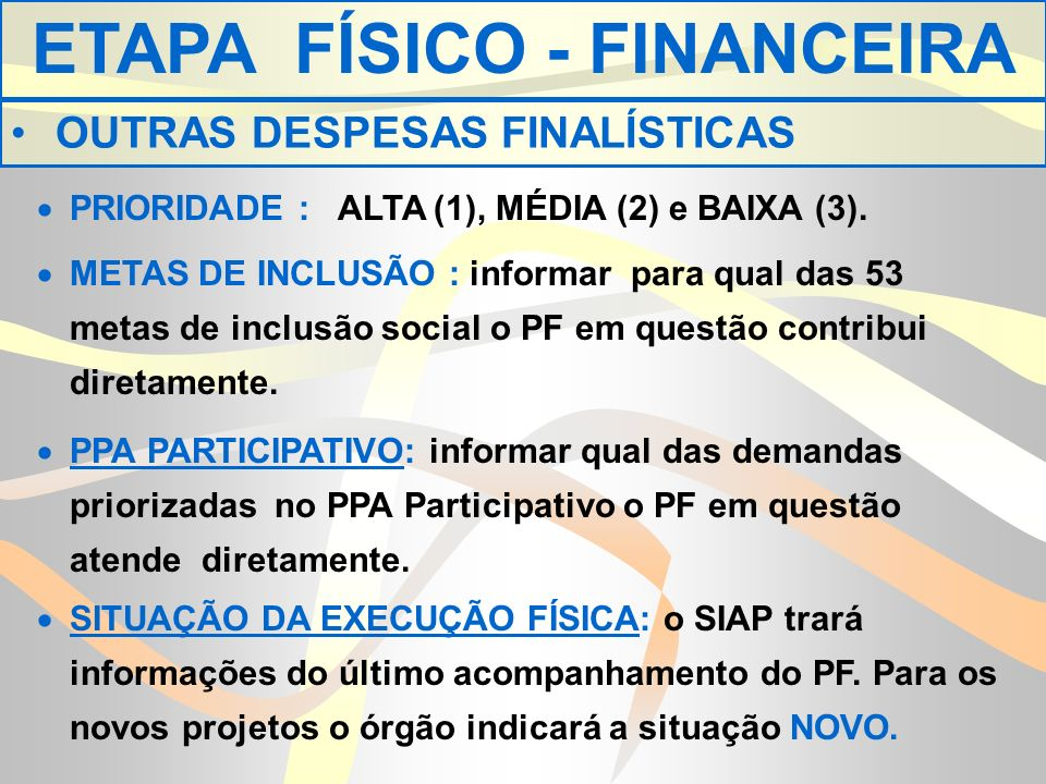 ETAPA FÍSICO - FINANCEIRA OUTRAS DESPESAS FINALÍSTICAS PRIORIDADE : ALTA (1), MÉDIA (2) e BAIXA (3).