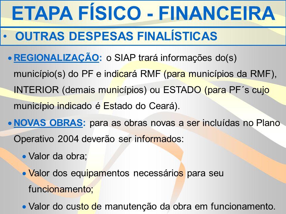 REGIONALIZAÇÃO: o SIAP trará informações do(s) município(s) do PF e indicará RMF (para municípios da RMF), INTERIOR (demais municípios) ou ESTADO (para PF´s cujo município indicado é Estado do Ceará).