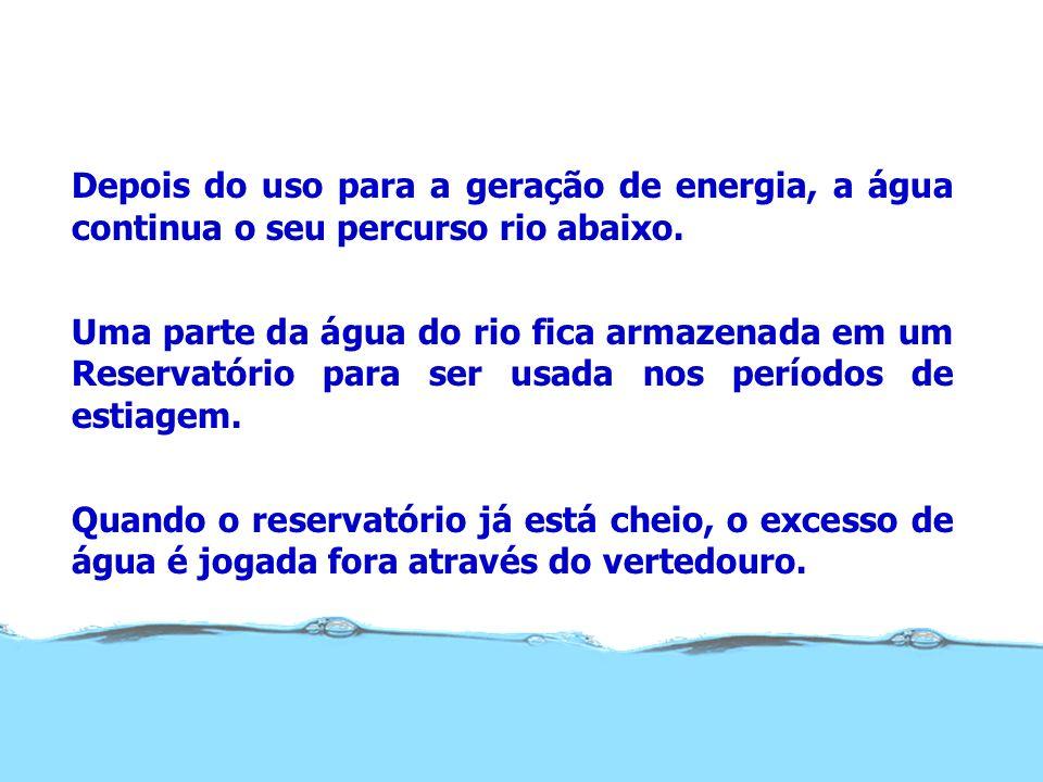 Depois do uso para a geração de energia, a água continua o seu percurso rio abaixo. Uma parte da água do rio fica armazenada em um Reservatório para s