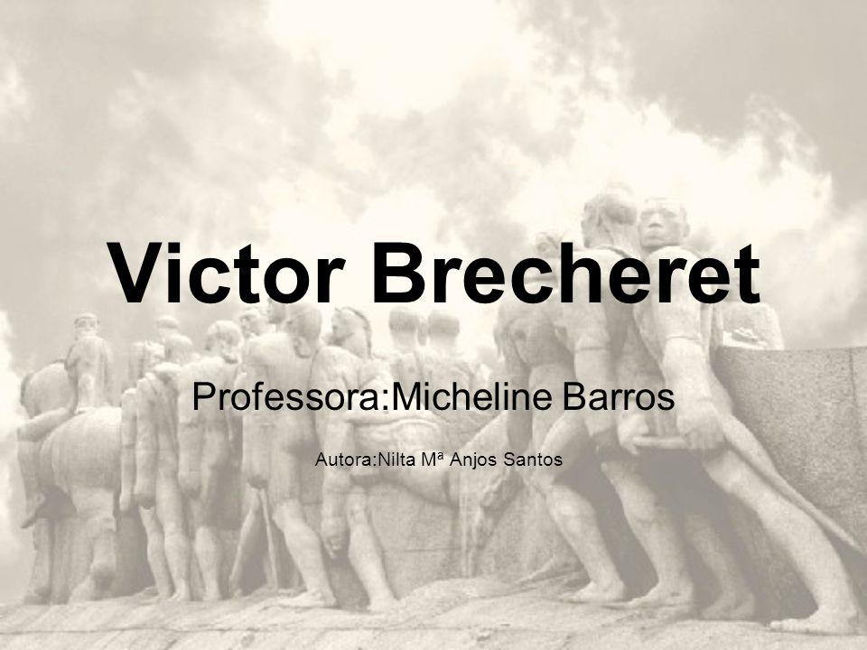 Victor Brecheret Professora:Micheline Barros Autora:Nilta Mª Anjos Santos