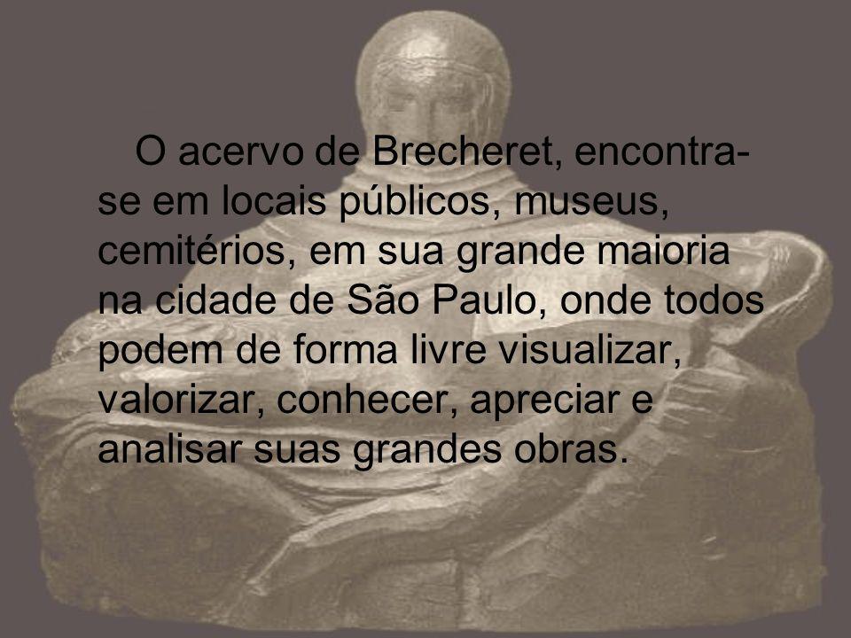 O acervo de Brecheret, encontra- se em locais públicos, museus, cemitérios, em sua grande maioria na cidade de São Paulo, onde todos podem de forma li