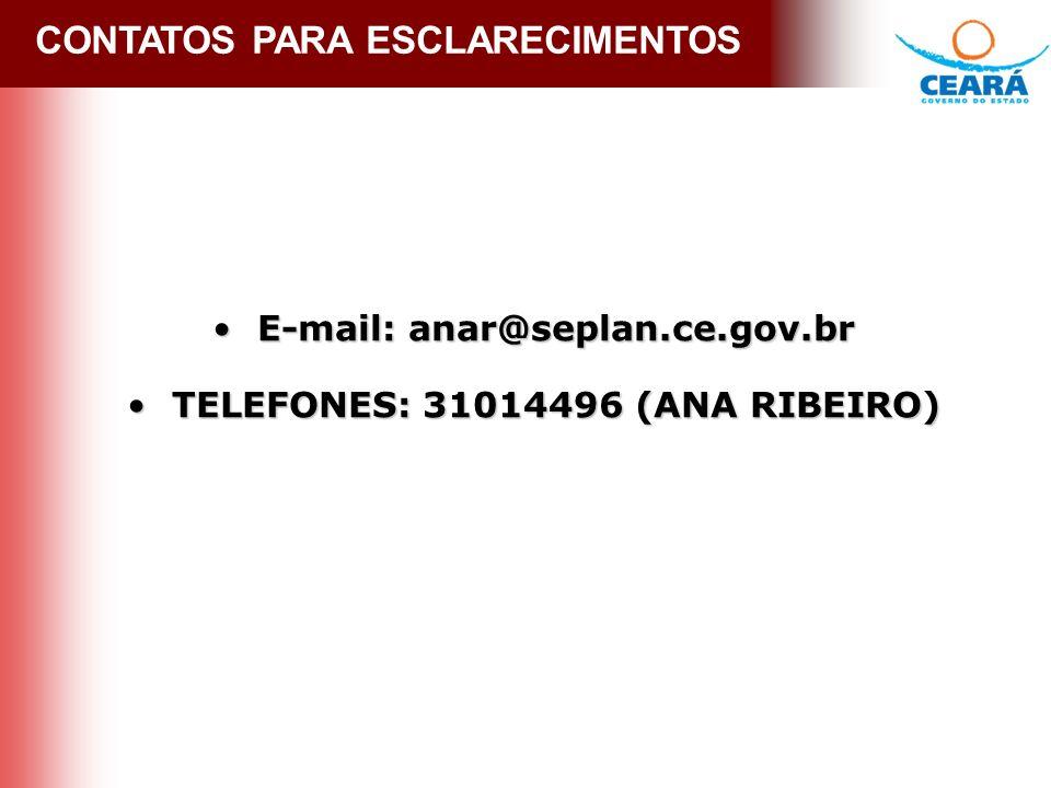 CONTATOS PARA ESCLARECIMENTOS E-mail: anar@seplan.ce.gov.br E-mail: anar@seplan.ce.gov.br TELEFONES: 31014496 (ANA RIBEIRO) TELEFONES: 31014496 (ANA RIBEIRO)
