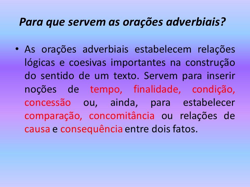 Para que servem as orações adverbiais? As orações adverbiais estabelecem relações lógicas e coesivas importantes na construção do sentido de um texto.