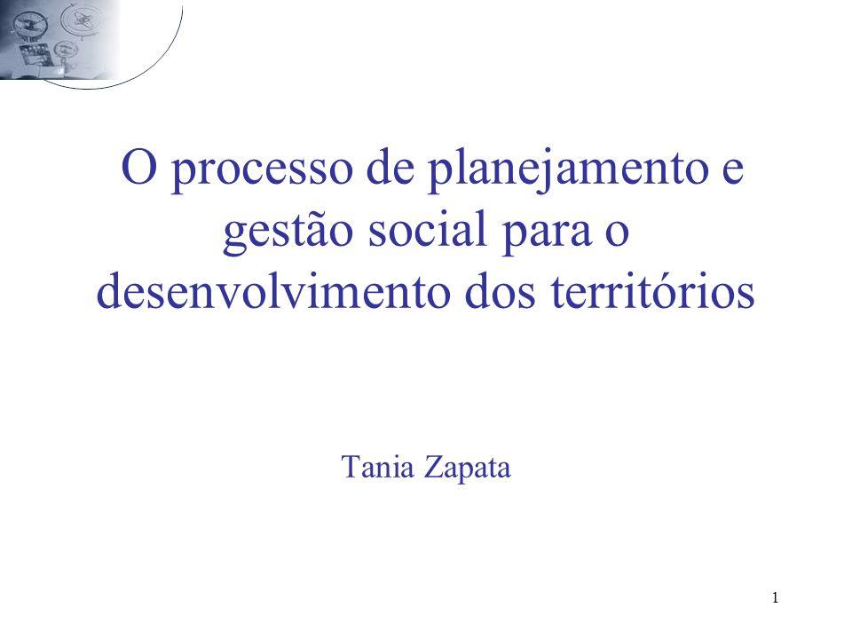 1 O processo de planejamento e gestão social para o desenvolvimento dos territórios Tania Zapata
