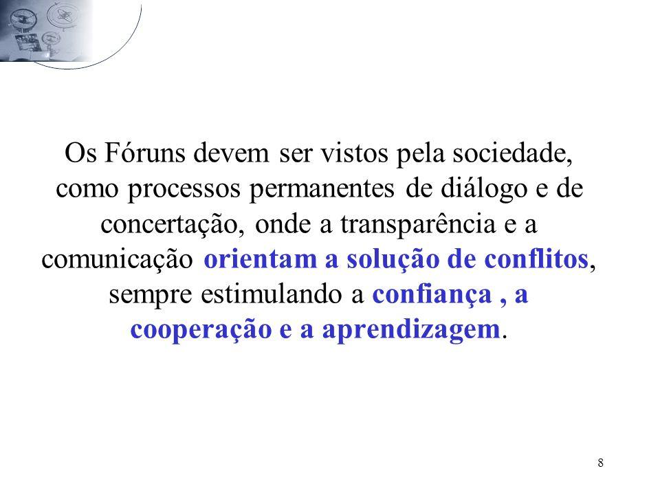 8 Os Fóruns devem ser vistos pela sociedade, como processos permanentes de diálogo e de concertação, onde a transparência e a comunicação orientam a s