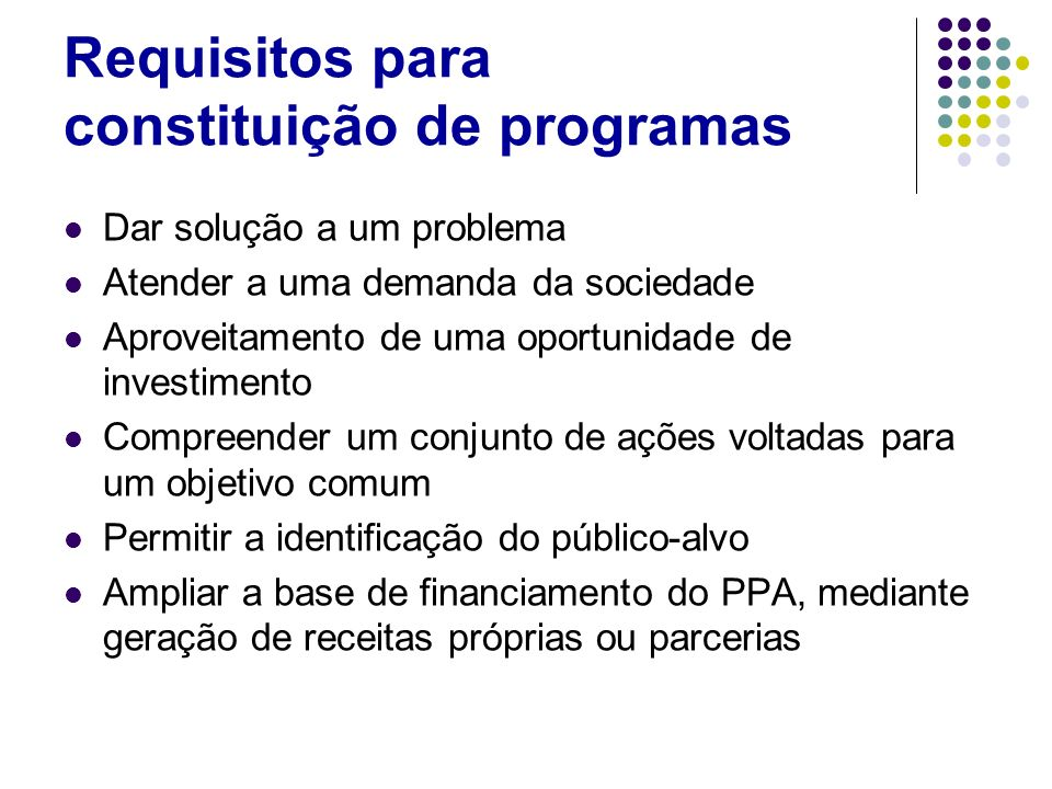 Requisitos para constituição de programas Dar solução a um problema Atender a uma demanda da sociedade Aproveitamento de uma oportunidade de investime