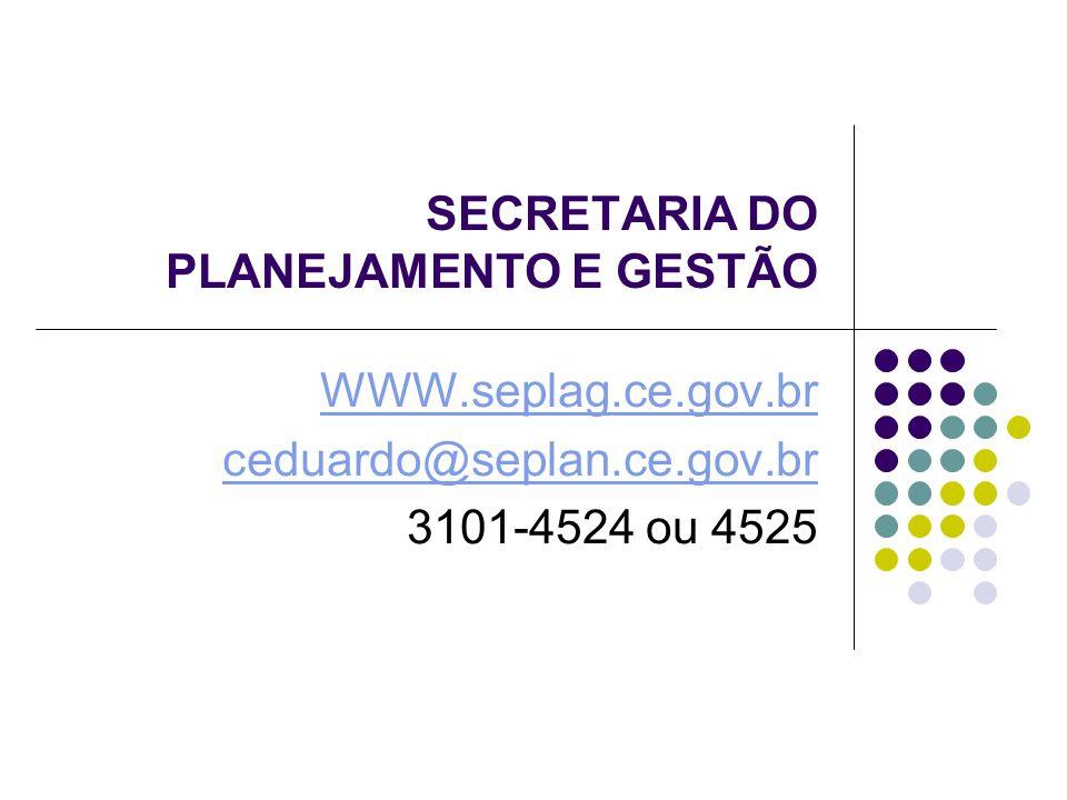 WWW.seplag.ce.gov.br ceduardo@seplan.ce.gov.br 3101-4524 ou 4525 SECRETARIA DO PLANEJAMENTO E GESTÃO
