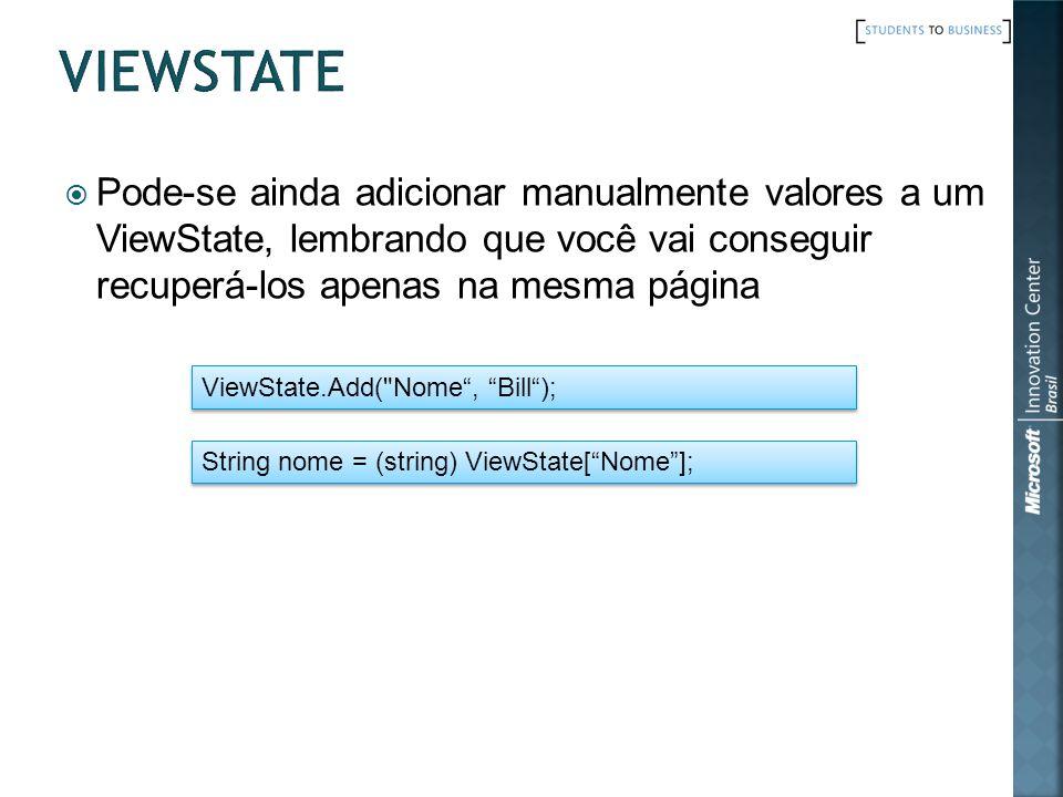 Pode-se ainda adicionar manualmente valores a um ViewState, lembrando que você vai conseguir recuperá-los apenas na mesma página ViewState.Add( Nome, Bill); String nome = (string) ViewState[Nome];
