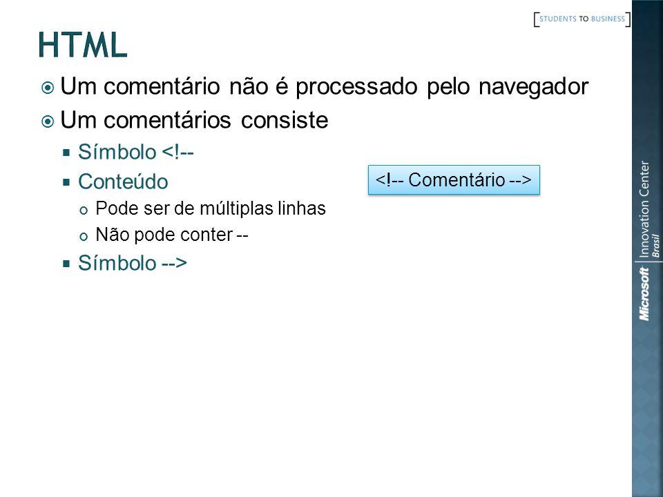 Um comentário não é processado pelo navegador Um comentários consiste Símbolo <!-- Conteúdo Pode ser de múltiplas linhas Não pode conter -- Símbolo --