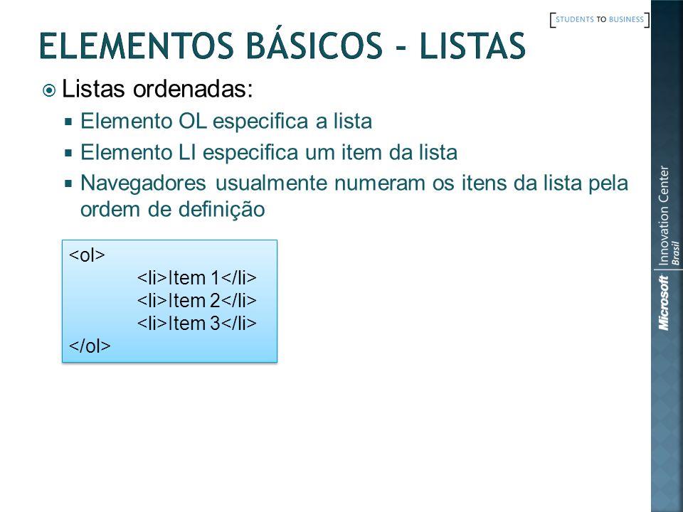 Listas ordenadas: Elemento OL especifica a lista Elemento LI especifica um item da lista Navegadores usualmente numeram os itens da lista pela ordem d
