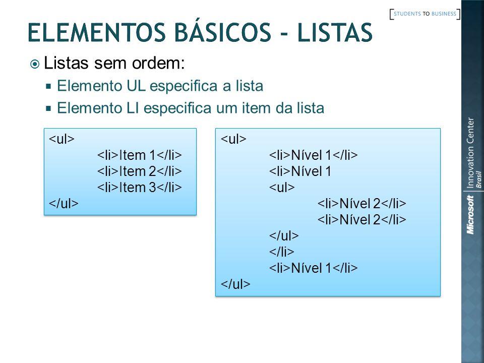 Listas sem ordem: Elemento UL especifica a lista Elemento LI especifica um item da lista Item 1 Item 2 Item 3 Item 1 Item 2 Item 3 Nível 1 Nível 2 Nív