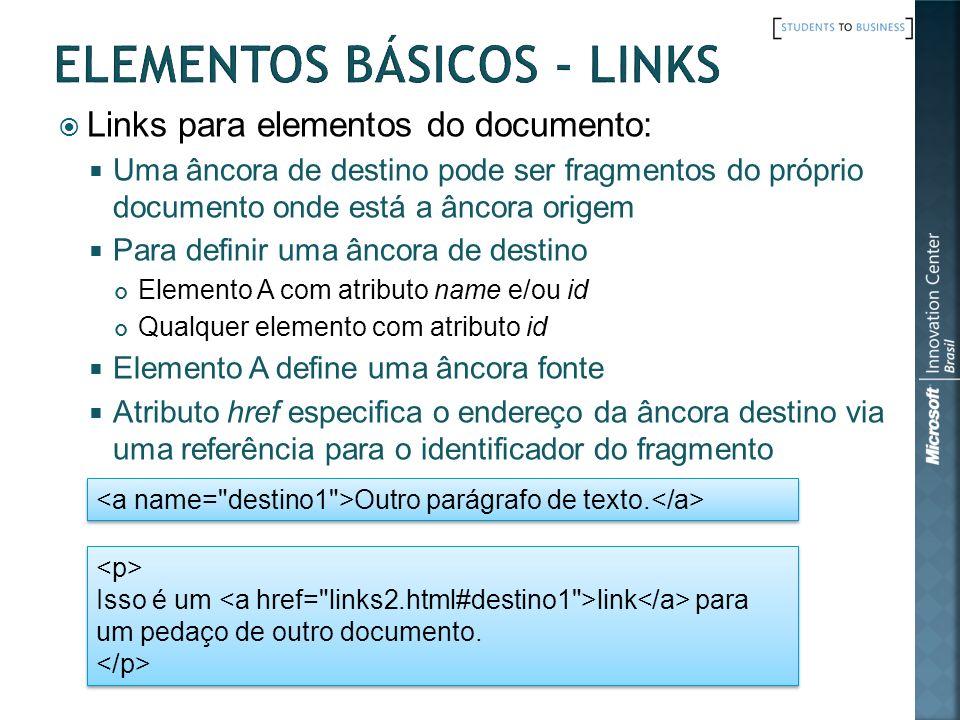 Links para elementos do documento: Uma âncora de destino pode ser fragmentos do próprio documento onde está a âncora origem Para definir uma âncora de