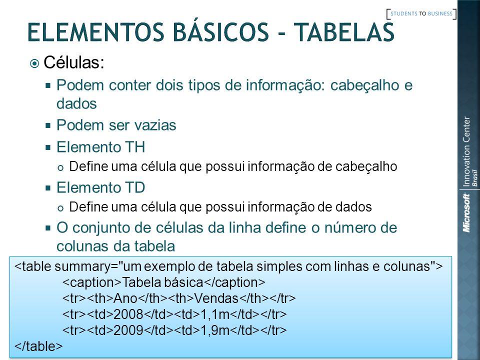 Células: Podem conter dois tipos de informação: cabeçalho e dados Podem ser vazias Elemento TH Define uma célula que possui informação de cabeçalho El