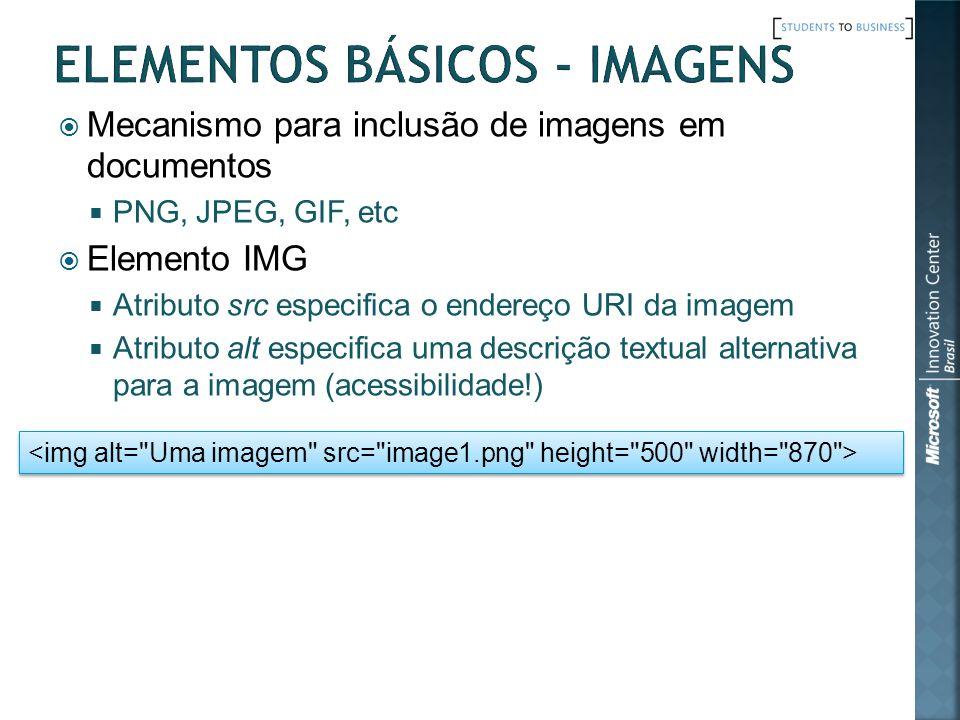 Mecanismo para inclusão de imagens em documentos PNG, JPEG, GIF, etc Elemento IMG Atributo src especifica o endereço URI da imagem Atributo alt especi