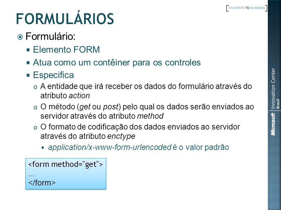 Formulário: Elemento FORM Atua como um contêiner para os controles Especifica A entidade que irá receber os dados do formulário através do atributo ac