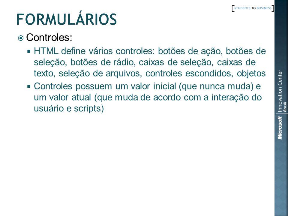 Controles: HTML define vários controles: botões de ação, botões de seleção, botões de rádio, caixas de seleção, caixas de texto, seleção de arquivos,