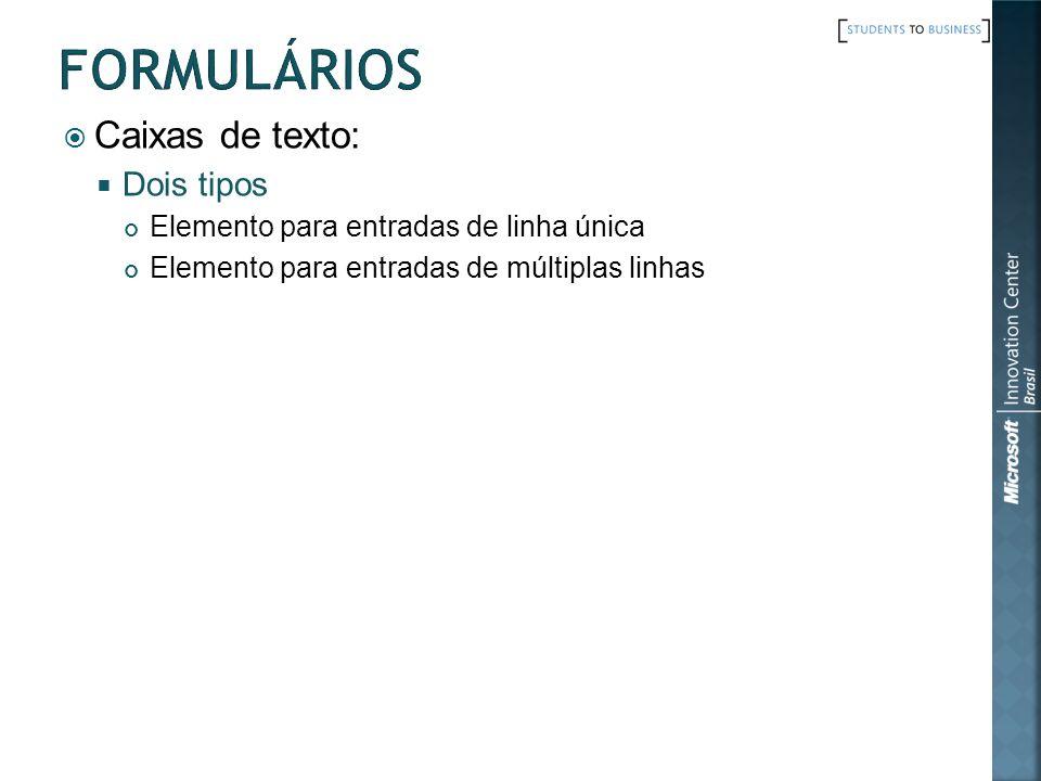 Caixas de texto: Dois tipos Elemento para entradas de linha única Elemento para entradas de múltiplas linhas